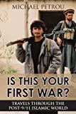 Is This Your First War?: Travels Through the Post-9/11 Islamic World