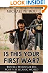 Is This Your First War?: Travels Thro...