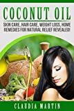 img - for Coconut Oil: Skin Care, Hair Care, Weight Loss, Home Remedies For Natural Relief Revealed! (coconut oil for hair, coconut oil for weight loss, coconut ... coconut oil miracle, coconut oil recipes) book / textbook / text book