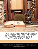 img - for The Geography and Geology of Alaska: A Summary of Existing Knowledge book / textbook / text book