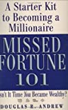 Missed Fortune 101: A Starter Kit to Becoming a Millionaire by Andrew, Douglas R. published by Business Plus (2005) Hardcover