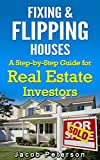 Fixing & Flipping Houses: A Step-by-Step Guide for Real Estate Investors (Fix and Flip)