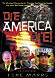 Die America Die!: The Illuminati Plan to Murder America, Confiscate Its Wealth, and Make Red China Leader of the New World Order