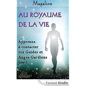 Au Royaume de la Vie. Contactez vos Guides et Anges Gardiens. (Spiritualit� vivante t. 3)
