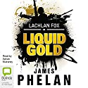 Liquid Gold (       UNABRIDGED) by James Phelan Narrated by Adrian Mulraney