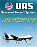Unmanned Aircraft Systems (UAS): Role of DoD Unmanned Aerial Vehicles for Homeland Security - Border Security history of UAVs (Remotely piloted aircraft - RPA, Drones)