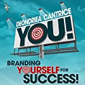 You! Branding Yourself for Success (       UNABRIDGED) by Deondriea Cantrice Narrated by Otishia Emmens