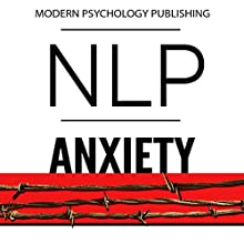 NLP: Anxiety: Reprogram Your Brain to Eliminate Stress, Fear & Social Anxiety Audiobook by  Modern Psychology Publishing Narrated by Terry F. Self