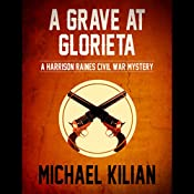 A Grave at Glorieta: The Harrison Raines Civil War Mysteries | Michael Kilian