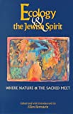 Ecology & the Jewish Spirit: Where Nature & the Sacred Meet