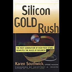 Silicon Gold Rush: The Next Generation of High-Tech Stars Rewrites the Rules | [Karen Southwick]