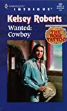 Wanted: Cowboy (The Rose Tattoo, Book 10) (Harlequin Intrigue Series #522) (0373225229) by Kelsey Roberts