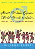 The Sweet Potato Queens' Field Guide to Men: Every Man I Love Is Either Married, Gay, or Dead (1400049687) by Browne, Jill Conner