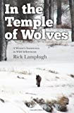 In the Temple of Wolves: A Winters Immersion in Wild Yellowstone