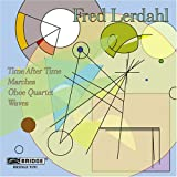 Fred Lerdahl: Time after Time; Marches; Oboe Quartet; Waves