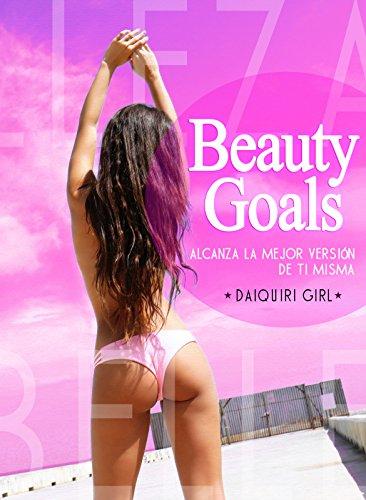 Beauty Goals: Alcanza la mejor versión de ti misma