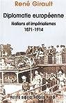 Diplomatie europ�enne : Nations et imp�rialisme 1871-1914 : Histoires des relations internationales contemporaines, Tome 1 par Girault
