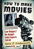 How to Make Movies: Low-Budget / No-Budget Indie Experts Tell All (0786471069) by Kevin J. Lindenmuth