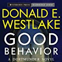 Good Behavior: A Dortmunder Novel, Book 6 Audiobook by Donald E. Westlake Narrated by Brian Holsopple