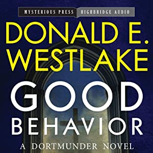 Good Behavior: A Dortmunder Novel, Book 6 | [Donald E. Westlake]