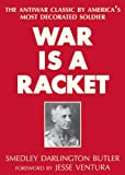 War Is a Racket: The Antiwar Classic by America\'s Most Decorated Soldier by Smedley Darlington Butler