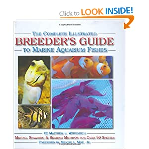 The Complete Illustrated Breeder's Guide to Marine Aquarium Fishes Matthew L. Wittenrich and Joshua Highter