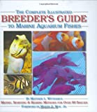 img - for The Complete Illustrated Breeder's Guide to Marine Aquarium Fishes book / textbook / text book