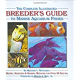 The Complete Illustrated Breeder's Guide to Marine Aquarium Fishes ~ Matthew L. Wittenrich