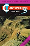 Canyoneering 3: Loop Hikes in Utah's Escalante (0874805457) by Steve Allen