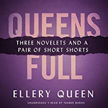 Queens Full: Three Novelettes and a Pair of Short Shorts (       UNABRIDGED) by Ellery Queen Narrated by Traber Burns