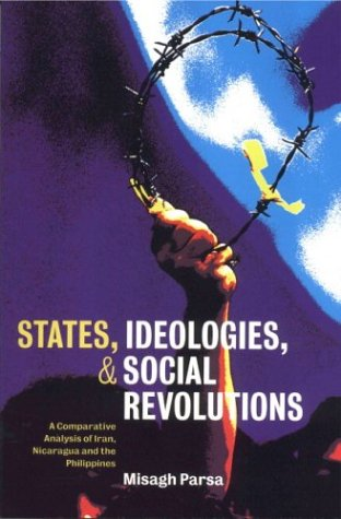 States, Ideologies, and Social Revolutions Paperback: A Comparative Analysis of Iran, Nicaragua, and the Philippines