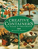 img - for Creative Containers to Make and Decorate: To Make and Decorate : Over 40 Stunning Containers for Both Inside and Outside Your Home book / textbook / text book