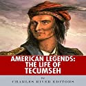 American Legends: The Life of Tecumseh (       UNABRIDGED) by  Charles River Editors Narrated by James Weippert