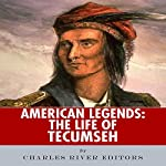 American Legends: The Life of Tecumseh |  Charles River Editors