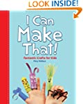 I Can Make That!: Fantastic Crafts fo...