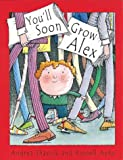You'll Soon Grow, Alex (Orchard Picturebooks) (1841216062) by Shavick, Andrea