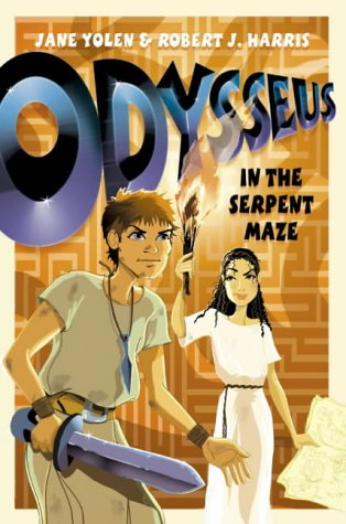 Odysseus in the Serpent Maze (Before They Were Heroes) Jane Yolen and Robert J Harris