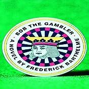 Bob the Gambler | [Frederick Barthelme]