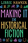 Making It in Historical Fiction (Engl...