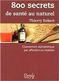 echange, troc Thierry Robert - 800 secrets de sante au naturel