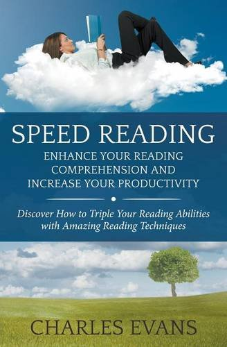 Speed Reading: Enhance your Reading Comprehension and Increase Your Productivity: Discover How to Triple Your Reading Ab