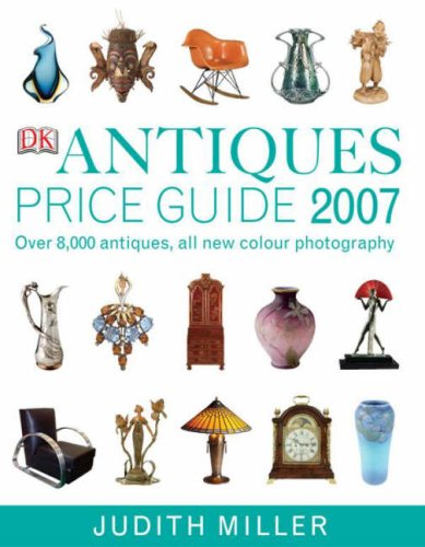 Antiques Price Guide 2007 (Judith Miller's Price Guides Series): Over 8,000 Antiques, All New Colour Photography
