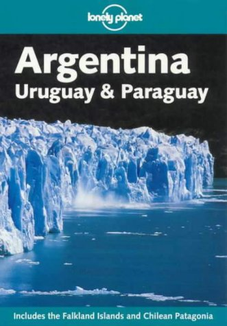Lonely Planet Argentina: Uruguay & Paraguay (Lonely Planet Argentina, Uruguay and Paruguay)