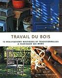 echange, troc Jack Hill - Travail du bois : 18 Réalisations rustiques et traditionnelles à fabriquer soi-même
