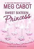 Sweet Sixteen Princess: A Princess Diaries Book