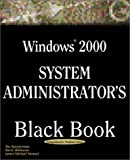 img - for Windows 2000 System Administrator's Black Book: The System Administrator's Essential Guide to Installing, Configuring, Operating, and Troubleshooting a Windows 2000 Network book / textbook / text book