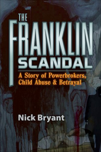 The Franklin Scandal: A Story of Powerbrokers, Child Abuse & Betrayal: Nick Bryant: 9780977795352: Amazon.com: Books