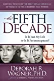 Deborah R. Wagner Fifth Decade: Is It Just My Life or Is It Perimenopause