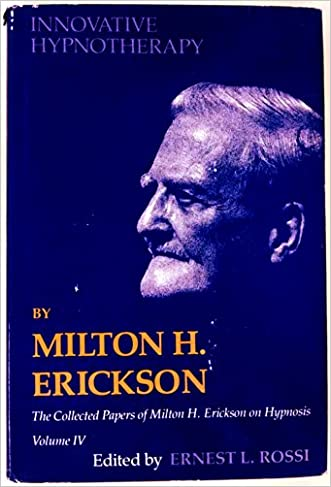 Innovative Hypnotherapy (Collected Papers of Milton H. Erickson on Hypnosis, Vol. 4)