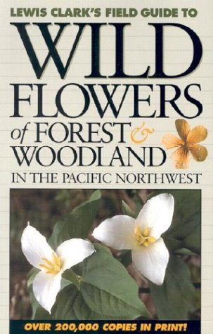 Wild Flowers of Forest & Woodland: In the Pacific Northwest (Lewis Clark's Field Guide To...)